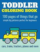 Toddler Coloring Book 100 Pages Of Things That Go Cars Trains Tractors Trucks...