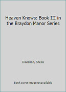 Heaven Knows Book Iii In The Braydon Manor Series By Davidson, Sheila