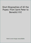 Short Biographies Of All The Popes From Saint Peter To Benedict Xvi By N.n.