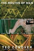 The Routes Of Man How Roads Are Changing The World And The Way We Live Toda...