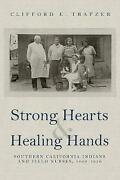 Strong Hearts And Healing Hands Clifford E. Trafzer Hardback
