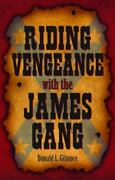 Riding Vengeance With The James Gang By Donald L. Gilmore