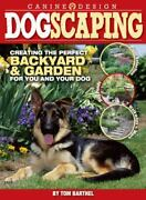 Dogscaping Creating The Perfect Backyard And Garden For You And Your Dog New