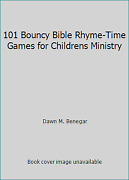 101 Bouncy Bible Rhyme-time Games For Childrens Ministry By Dawn M. Benegar