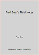 Fred Bearand039s Field Notes By Fred Bear