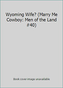 Wyoming Wife Marry Me Cowboy Men Of The Land 40 By Shawna Delacorte