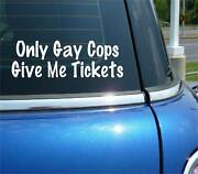 Only Gay Cops Give Me Tickets Decal Sticker Funny Jdm Race Racing Car Truck