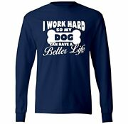 I Work Hard So My Dog Can Have A Better Life Mens Long Sleeve T-shirt 3xl Navy