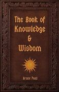 The Book Of Knowledge And Wisdom By Bruce Paul