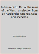 Indias Rebirth Out Of The Ruins Of The West A Selection From Sri...