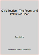 Civic Tourism The Poetry And Politics Of Place By Dan Shilling