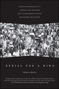 Burial For A King Martin Luther King Jr. 's Funeral And The Week That...