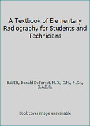 A Textbook Of Elementary Radiography For Students And Technicians