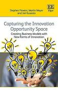 Capturing The Innovation Opportunity Space Creating Business Models With New For