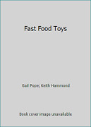 Fast Food Toys By Gail Pope Keith Hammond