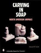 Carving In Soap North American Animals Schiffer Book For Collectors