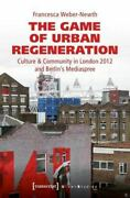 The Game Of Urban Regeneration Culture Community In London 2012 And Berlins Me