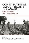 Constitutional Labour Rights In Canada Farm Workers And The Fraser Case