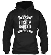 Wagner I May Be Wrong But I Highly Doubt It Pullover Hoodie - Poly/cotton Blend
