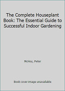 The Complete Houseplant Book The Essential Guide To Successful Indoor Gardening