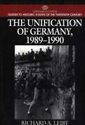 The Unification Of Germany, 1989-1990 By Richard A. Leiby