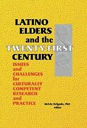 Latino Elders And The Twenty-first Century Issues And Challenges For...