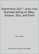 Ecommerce 2017 Grow Your Business Selling On Ebay Etsy And Fiverr