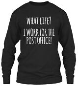 What Life I Work For The Post Office Classic Long Sleeve T-shirt - 100 Cotton