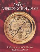 The Antique American Steam Gauge A Collectorand039s Guide Barry Lee David Paperbac