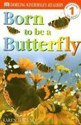 Born To Be A Butterfly By Dorling Kindersley Publishing Staff Karen Wallace