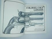 Colonel Colt London History Of Colts London Firearms 1851 To 1857 Reference Book