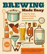 Brewing Made Easy A Step-by-step Guide To Making Beer, By Joe And Dennis Fisher