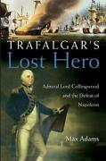 Trafalgar's Lost Hero Admiral Lord Collingwood And The Defeat Of Napoleon By Ma