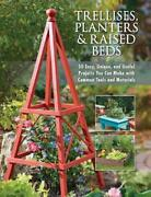 Trellises Planters And Raised Beds 50 Easy Unique And Useful Projects You Can