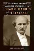 Isham G. Harris Of Tennessee Confederate Governor And United States Senator By