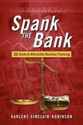Spank The Bank The Guide To Alternative Business Financing By Karlene Sinclair-