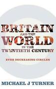 Britain And The World In The Twentieth Century Ever-decreasing Circles By Micha