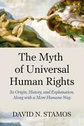 Myth Of Universal Human Rights Its Origin History And Explanation Along With