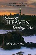 Beams Of Heaven Guiding Me Looking Back On God's Hand In My Life By Roy Adams