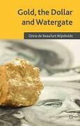 Gold The Dollar And Watergate How A Political And Economic Meltdown Was Narrow