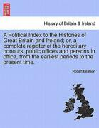 A Political Index To The Histories Of Great Britain And Ireland Or A Complete