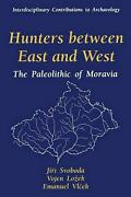 Hunters Between East And West The Paleolithic Of Moravia By Jiri Svoboda Engli