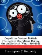 Cogadh Na Saoirse British Intelligence Operations During The Anglo-irish War, 1