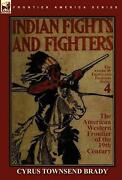 Indian Fights And Fighters Of The American Western Frontier Of The 19th Century By