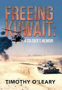 Freeing Kuwait A Soldier's Memoir By Timothy O'leary English Hardcover Book F