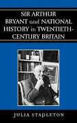 Sir Arthur Bryant And National History In Twentieth-century Britain By Julia Sta
