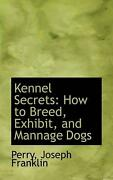 Kennel Secrets How To Breed Exhibit And Mannage Dogs By Perry Joseph Franklin