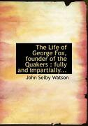 Life Of George Fox, Founder Of The Quakers Fully And Impartially... By John Sel