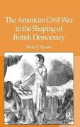 The American Civil War In The Shaping Of British Democracy By Brent E. Kinser E