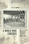 A World More Concrete Real Estate And The Remaking Of Jim Crow South Florida By
